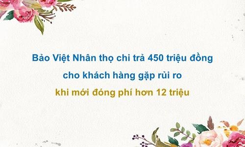 Bảo Việt Nhân thọ chi trả 450 triệu đồng cho khách hàng gặp rủi ro khi mới đóng phí hơn 12 triệu